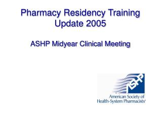 Pharmacy Residency Training Update 2005  ASHP Midyear Clinical Meeting