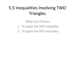 5.5 Inequalities Involving TWO Triangles