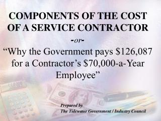 COMPONENTS OF THE COST OF A SERVICE CONTRACTOR    -or-  Why the Government pays 126,087 for a Contractor s 70,000-a-Year