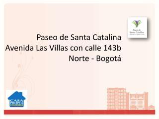 Paseo de Santa Catalina        Avenida Las Villas con calle 143b        Norte - Bogotá