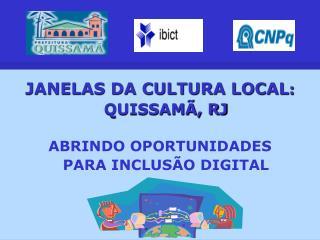 JANELAS DA CULTURA LOCAL : QUISSAMÃ, RJ ABRINDO OPORTUNIDADES PARA INCLUSÃO DIGITAL