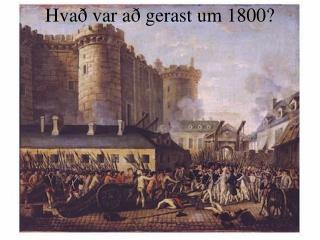 Hvað var að gerast um 1800?