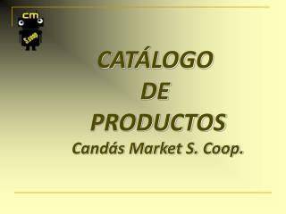 CATÁLOGO  DE  PRODUCTOS Candás Market S. Coop.