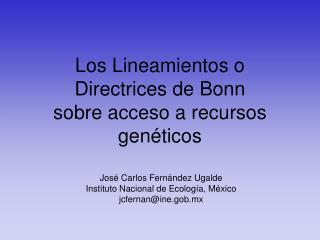 Los  Lineamientos  o Directrices  de Bonn sobre acceso a recursos genéticos