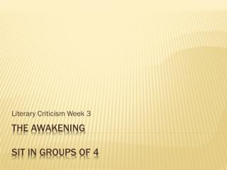 The Awakening Sit in groups of 4
