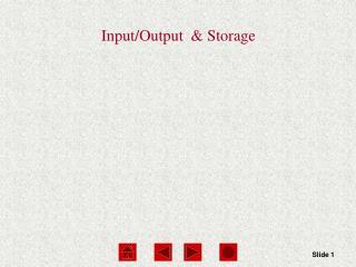 Input/Output  & Storage