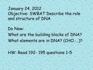 January 24, 2012 Objective: SWBAT Describe the role and structure of DNA