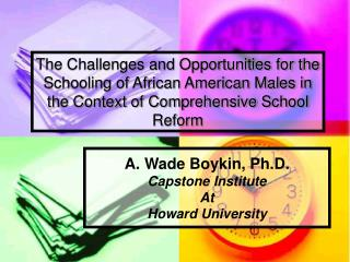 A. Wade Boykin, Ph.D. Capstone Institute  At  Howard University