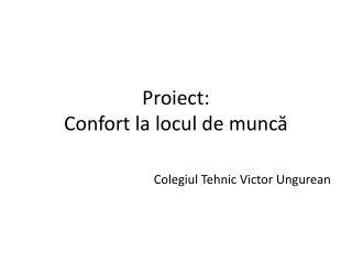 Proiect:  Confort la locul de munc?