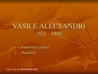VASILE ALECSANDRI 1821 - 1890