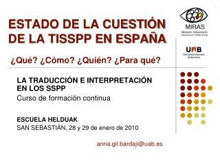 ESTADO DE LA CUESTIÓN DE LA TISSPP EN ESPAÑA   ¿ Qué ? ¿ Cómo ? ¿ Quién ? ¿Para  qué ?