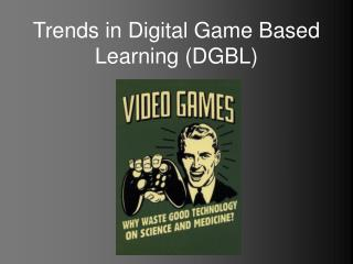 Trends in Digital Game Based Learning (DGBL)