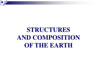 STRUCTURES  AND COMPOSITION  OF THE EARTH
