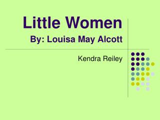 Little Women By: Louisa May Alcott