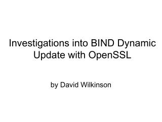 Investigations into BIND Dynamic Update with OpenSSL