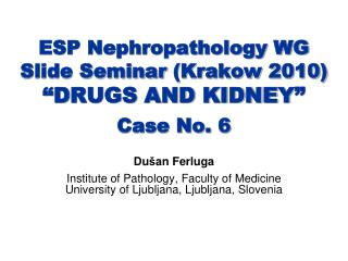"ESP Nephropathology WG  Slide Seminar  (Krakow 2010) ""D RUGS AND KIDNEY "" Case No.  6"