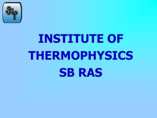 INSTITUTE OF THERMOPHYSICS  SB RAS