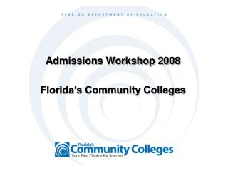 Admissions Workshop 2008 Florida's Community Colleges