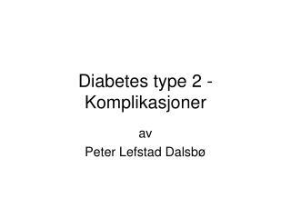 Diabetes type 2 - Komplikasjoner