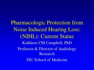 Pharmacologic Protection from Noise Induced Hearing Loss: (NIHL): Current Status