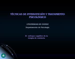 TÉCNICAS DE INTERVENCIÓN Y TRATAMIENTO PSICOLÓGICO