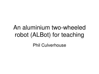 An aluminium two-wheeled robot (ALBot) for teaching