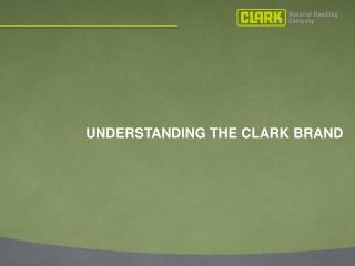 UNDERSTANDING THE CLARK BRAND