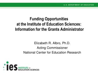 Elizabeth R. Albro, Ph.D. Acting Commissioner National Center for Education Research