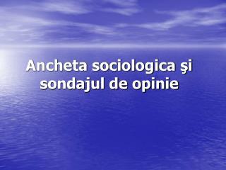Ancheta sociologica şi sondajul de opinie