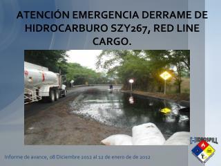 ATENCIÓN  EMERGENCIA DERRAME DE HIDROCARBURO  SZY267, RED LINE CARGO.