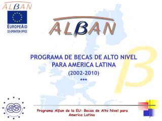 PROGRAMA DE BECAS DE ALTO NIVEL PARA AMERICA LATINA  (2002-2010) ***