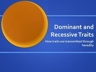 Dominant and Recessive Traits