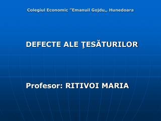 DEFECTE ALE  ŢESĂTURILOR Profesor: RITIVOI MARIA