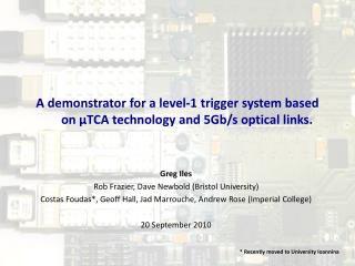 A demonstrator for a level-1 trigger system based on μTCA technology and 5Gb/s optical links.