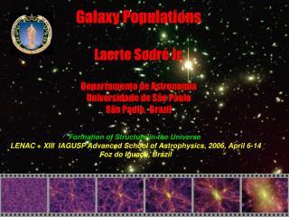 Galaxy Populations Laerte Sodré Jr. Departamento de Astronomia Universidade de São Paulo