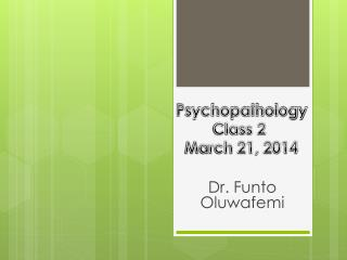 Psychopathology                    Class 2                      March 21, 2014