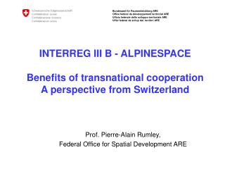INTERREG III B - ALPINESPACE Benefits of transnational cooperation A perspective from Switzerland