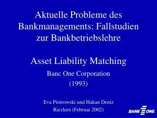 Aktuelle Probleme des Bankmanagements: Fallstudien zur Bankbetriebslehre Asset Liability Matching