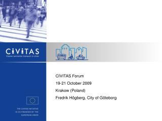 CIVITAS Forum 19-21 October 2009 Krakow (Poland) Fredrik Högberg, City of Göteborg