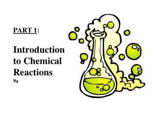 PART 1 : Introduction  to Chemical Reactions 9a