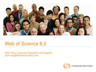 Web of Science 8.0 Alain Frey, Customer Education and Support alain.frey@thomsonreuters