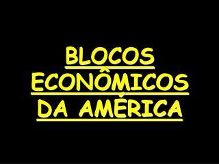BLOCOS ECONÔMICOS DA AMÉRICA