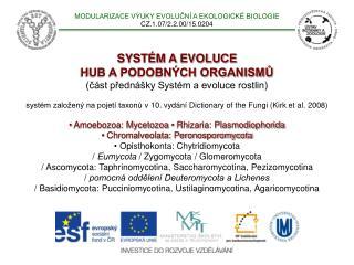 SYSTÉM A EVOLUCE  HUB A PODOBNÝCH ORGANISMŮ (část přednášky Systém a evoluce rostlin)