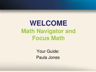 WELCOME Math Navigator and  Focus Math