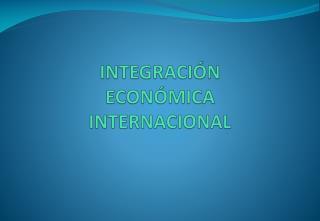 INTEGRACI�N ECON�MICA INTERNACIONAL