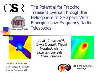 * jck@mit, 617-253-7611 1  Center for Space Research, MIT 2  Haystack Observatory, MIT