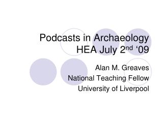 Podcasts in Archaeology HEA July 2 nd  �09