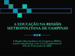 A EDUCAÇÃO NA REGIÃO METROPOLITANA DE CAMPINAS
