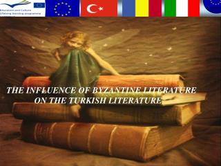THE INFLUENCE OF BYZANTINE LITERATURE               ON THE TURKISH LITERATURE