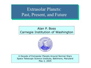Extrasolar Planets:  Past, Present, and Future